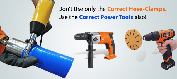 Dont Use only the Correct Hose-clamps Use the correct power tools also